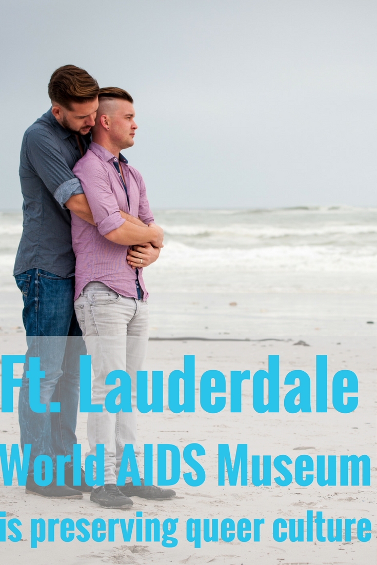 Gay Ft Lauderdale is preserving queer culture and providing education in the World AIDS Museum. The museum is located in the Wilton Manors' gay community alongside many other queer-owned businesses.