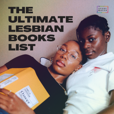 The Ultimate Lesbian Books List; 75 Lesbian Stories to Read ASAP